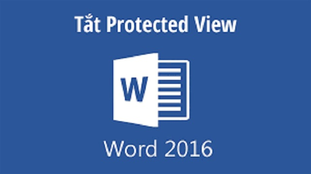 Hướng dẫn tắt protected view office 2016